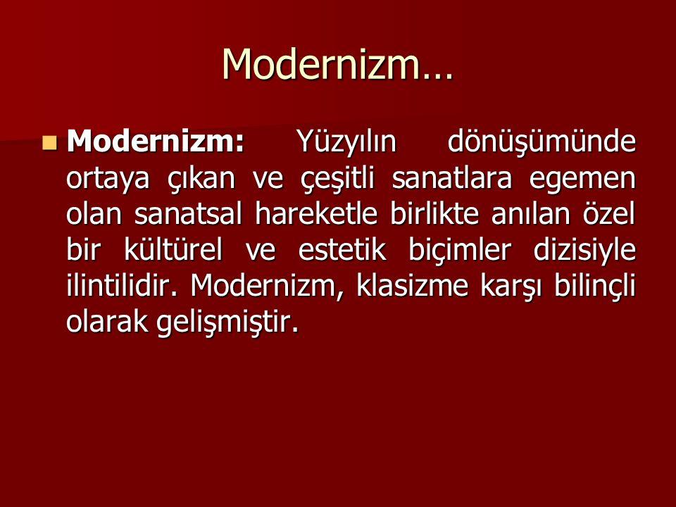 Modernizm… Modernizm: Yüzyılın dönüşümünde ortaya çıkan ve çeşitli sanatlara egemen olan sanatsal hareketle birlikte anılan özel bir kültürel ve estetik biçimler dizisiyle ilintilidir.