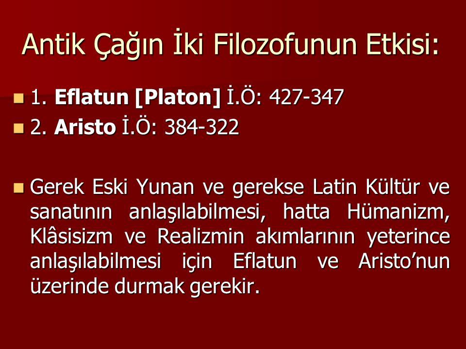 Antik Çağın İki Filozofunun Etkisi: 1.Eflatun [Platon] İ.Ö: 427-347 1.