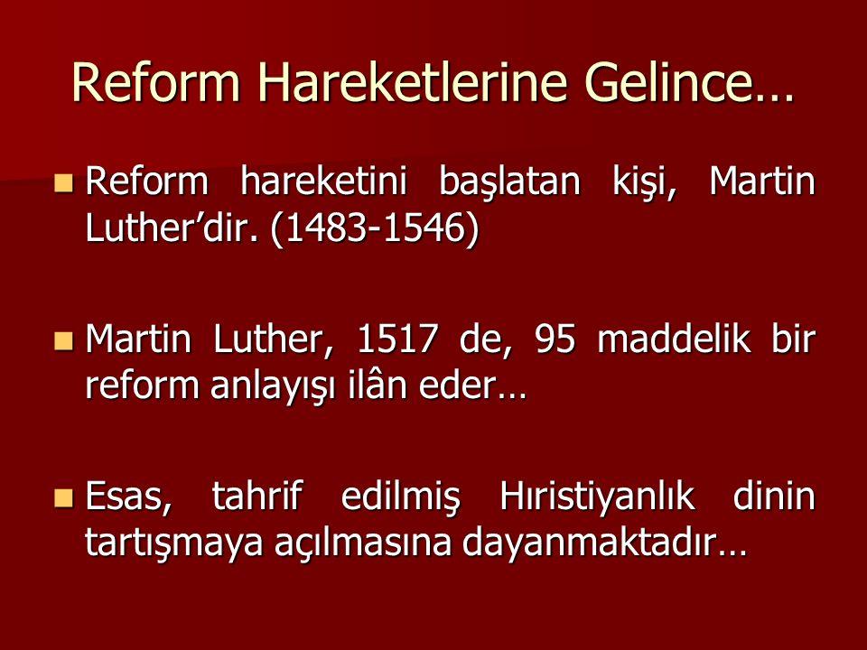 Reform Hareketlerine Gelince… Reform hareketini başlatan kişi, Martin Luther'dir.