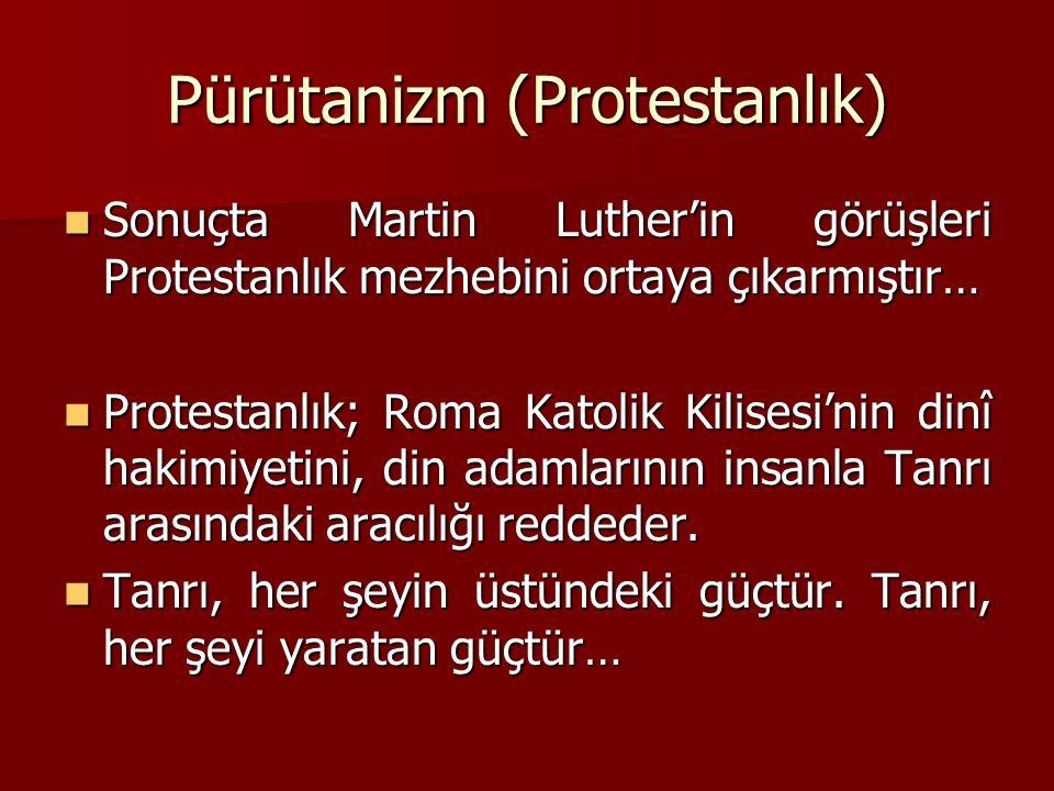 Pürütanizm (Protestanlık) Sonuçta Martin Luther'in görüşleri Protestanlık mezhebini ortaya çıkarmıştır… Sonuçta Martin Luther'in görüşleri Protestanlık mezhebini ortaya çıkarmıştır… Protestanlık; Roma Katolik Kilisesi'nin dinî hakimiyetini, din adamlarının insanla Tanrı arasındaki aracılığı reddeder.