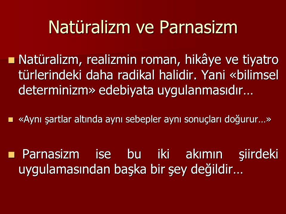 Natüralizm ve Parnasizm Natüralizm, realizmin roman, hikâye ve tiyatro türlerindeki daha radikal halidir.