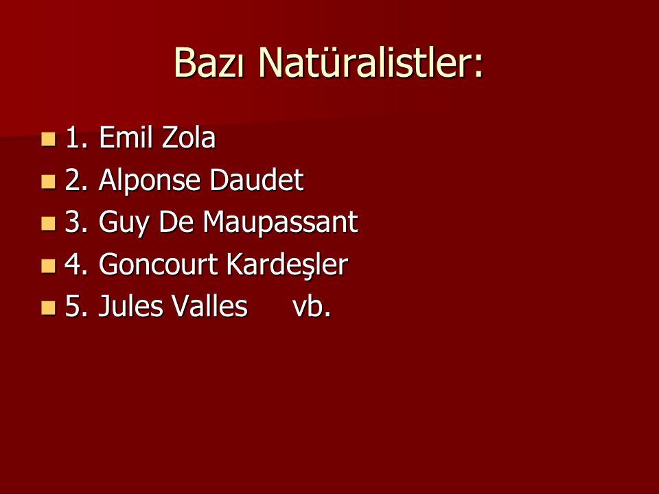 Bazı Natüralistler: 1.Emil Zola 1. Emil Zola 2. Alponse Daudet 2.