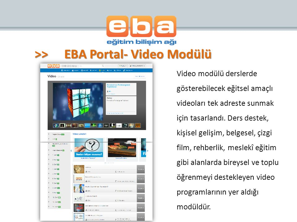 Video modülü derslerde gösterebilecek eğitsel amaçlı videoları tek adreste sunmak için tasarlandı. Ders destek, kişisel gelişim, belgesel, çizgi film,