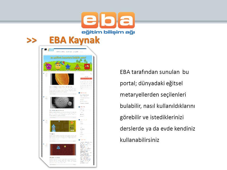 >>EBA Kaynak EBA tarafından sunulan bu portal; dünyadaki eğitsel metaryellerden seçilenleri bulabilir, nasıl kullanıldıklarını görebilir ve istedikler