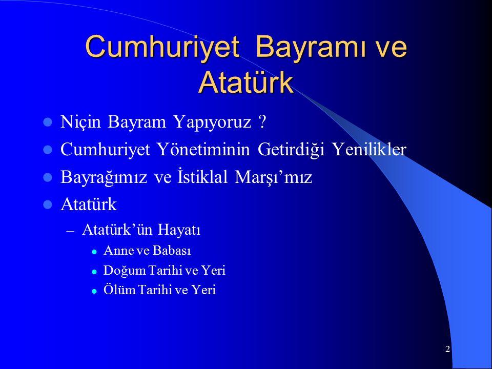 2 Cumhuriyet Bayramı ve Atatürk Niçin Bayram Yapıyoruz ? Cumhuriyet Yönetiminin Getirdiği Yenilikler Bayrağımız ve İstiklal Marşı'mız Atatürk – Atatür