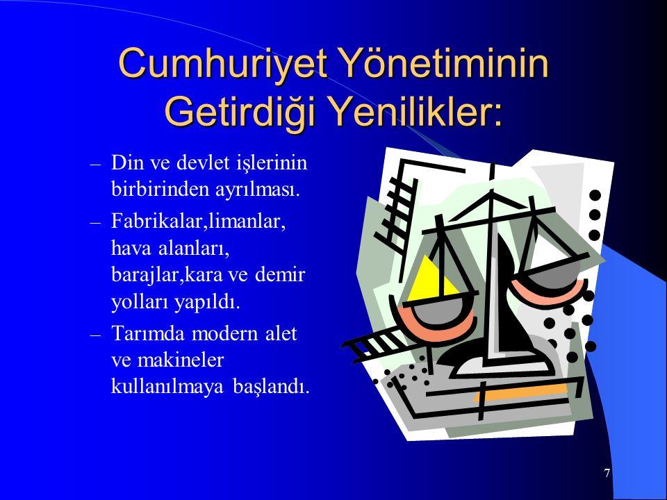 7 Cumhuriyet Yönetiminin Getirdiği Yenilikler: – Din ve devlet işlerinin birbirinden ayrılması.