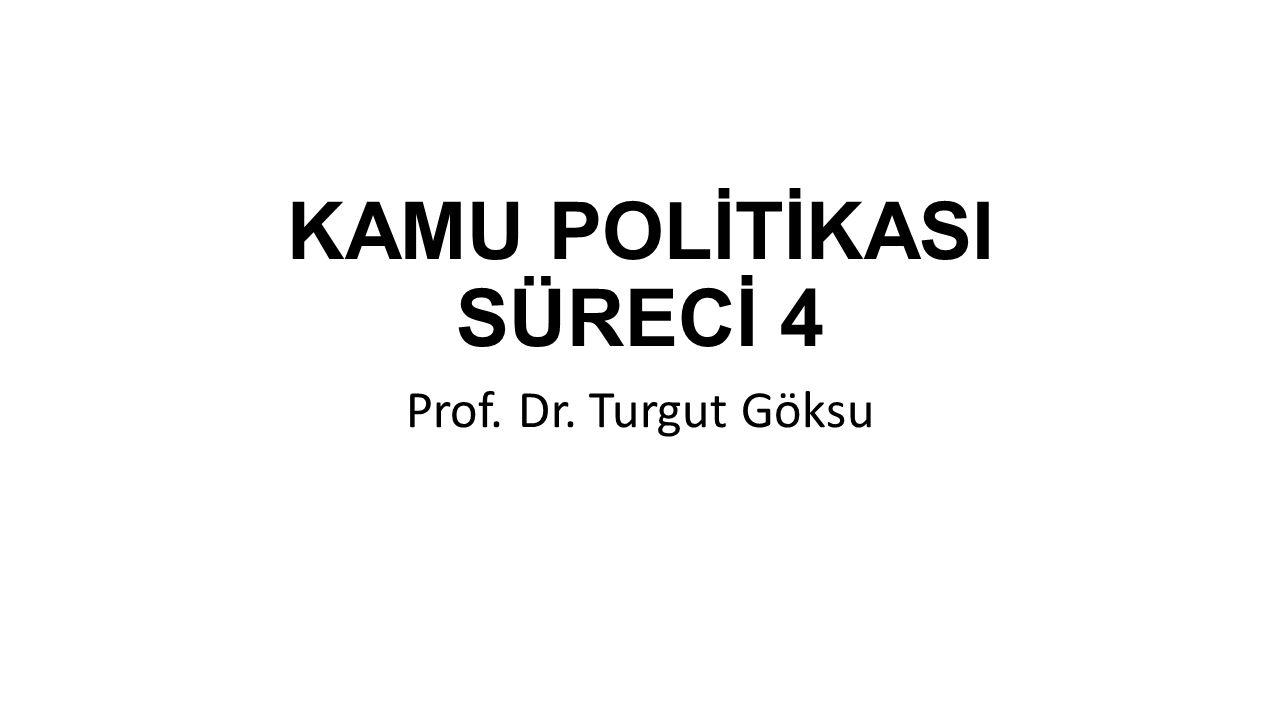 Kamu politikası bir süreçten ibarettir 4 Aşama Politika Sorununun Saptanması: Politikanın Şekillendirilmesi ve Hedeflerin Oluşturulması: Politikanın Uygulanması: Politikanın Değerlendirilmesi: Prof.