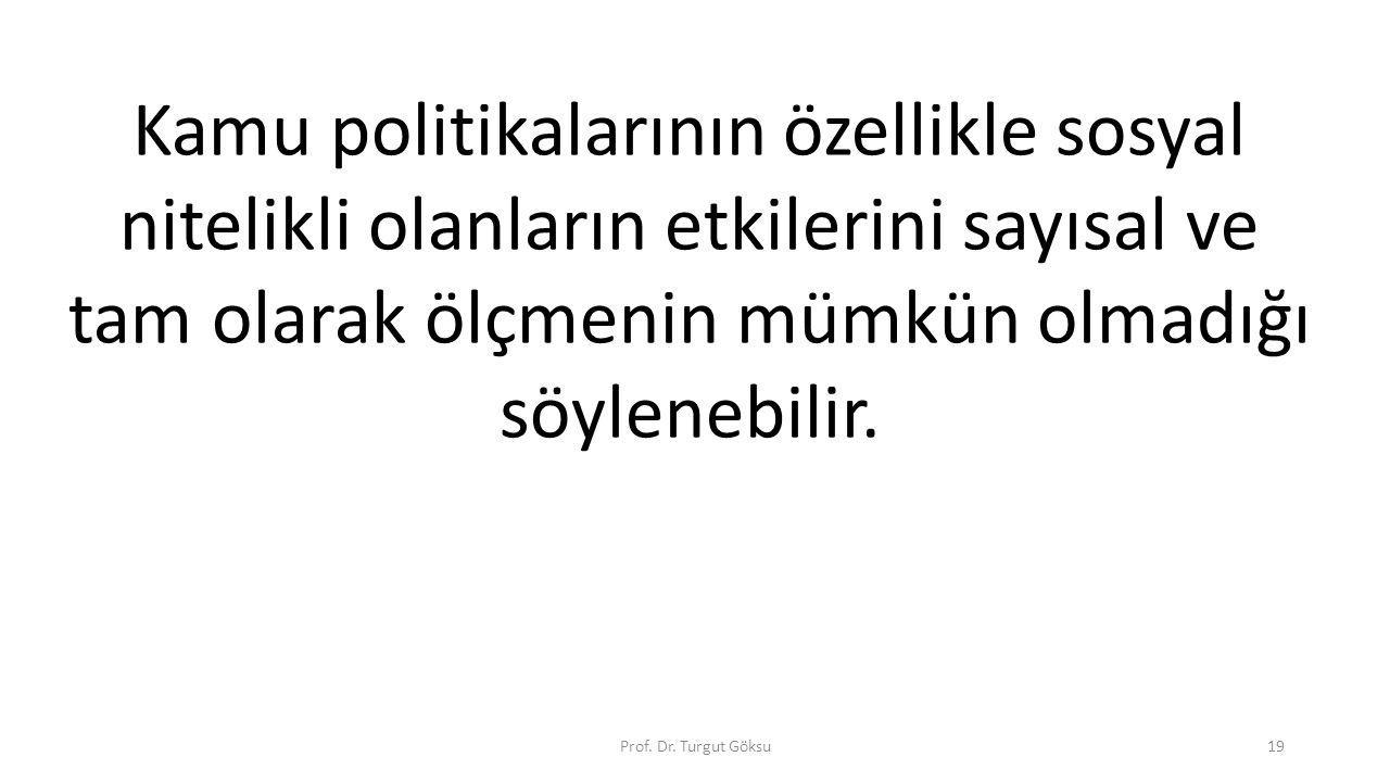 Kamu politikalarının özellikle sosyal nitelikli olanların etkilerini sayısal ve tam olarak ölçmenin mümkün olmadığı söylenebilir. Prof. Dr. Turgut Gök