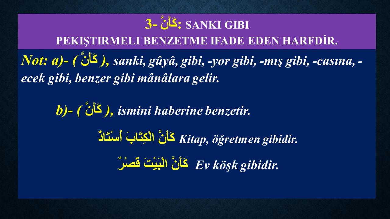 3- كَأَنَّ: SANKI GIBI PEKIŞTIRMELI BENZETME IFADE EDEN HARFDİR.