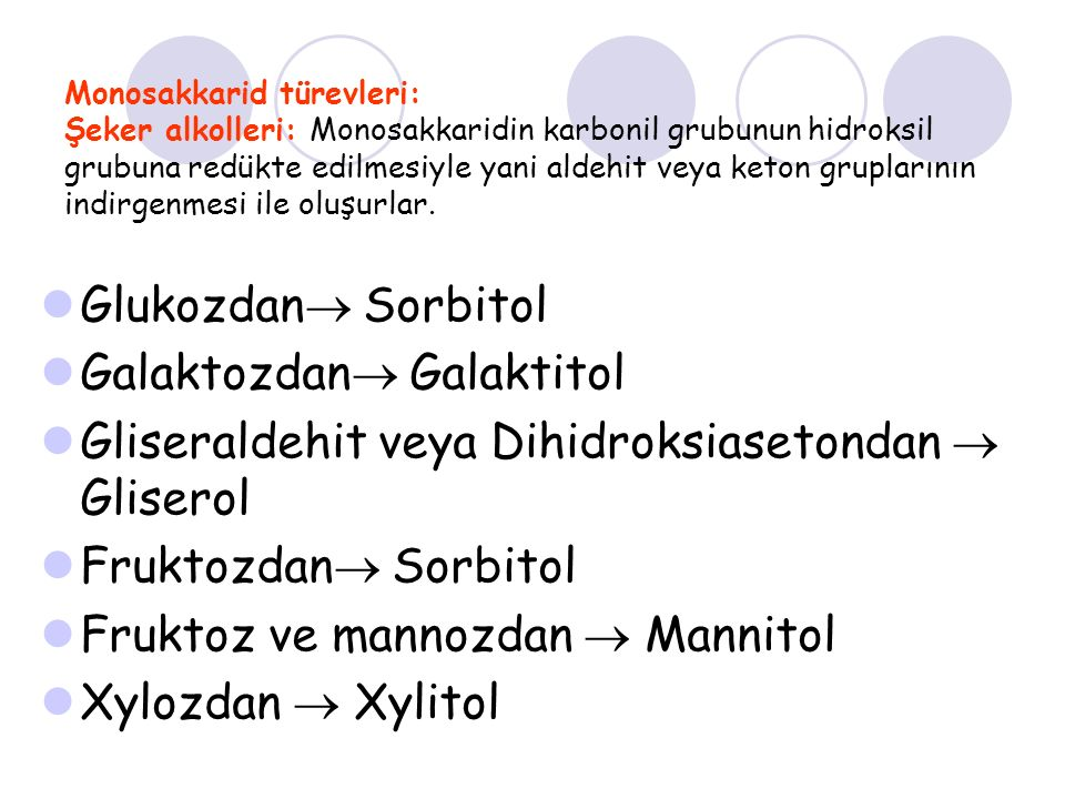 Monosakkarid türevleri: Şeker alkolleri: Monosakkaridin karbonil grubunun hidroksil grubuna redükte edilmesiyle yani aldehit veya keton gruplarının in