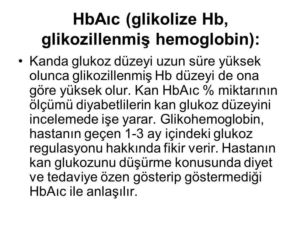 HbAıc (glikolize Hb, glikozillenmiş hemoglobin): Kanda glukoz düzeyi uzun süre yüksek olunca glikozillenmiş Hb düzeyi de ona göre yüksek olur.