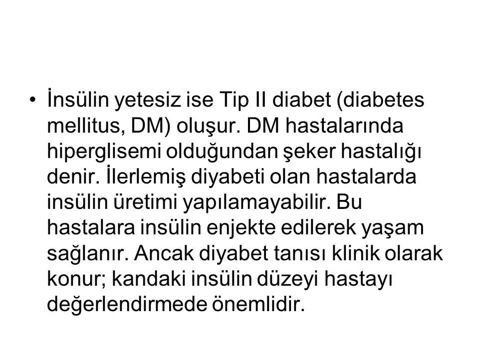 İnsülin yetesiz ise Tip II diabet (diabetes mellitus, DM) oluşur.