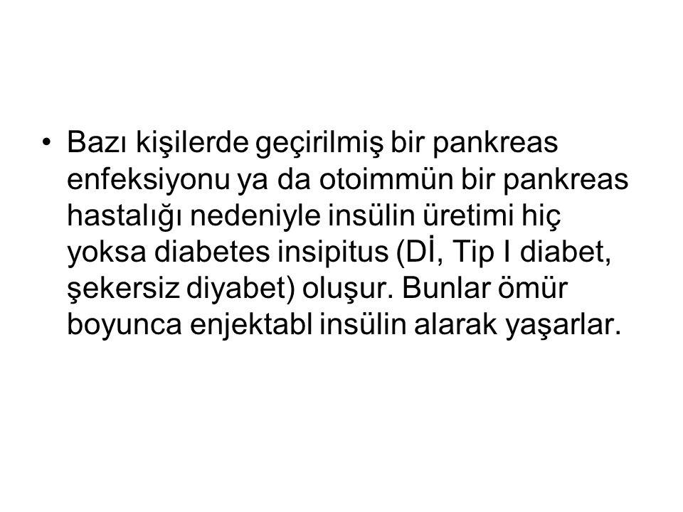 Bazı kişilerde geçirilmiş bir pankreas enfeksiyonu ya da otoimmün bir pankreas hastalığı nedeniyle insülin üretimi hiç yoksa diabetes insipitus (Dİ, Tip I diabet, şekersiz diyabet) oluşur.