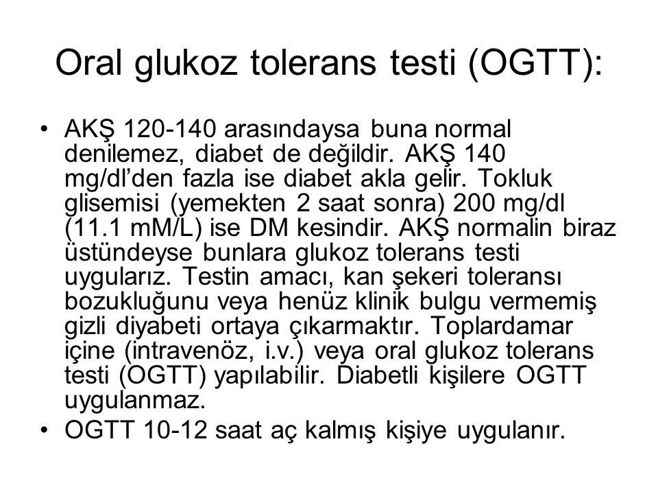 Oral glukoz tolerans testi (OGTT): AKŞ 120-140 arasındaysa buna normal denilemez, diabet de değildir.