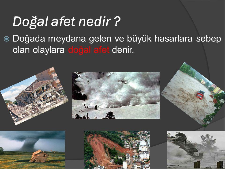 Doğal afet nedir ?  Doğada meydana gelen ve büyük hasarlara sebep olan olaylara doğal afet denir.