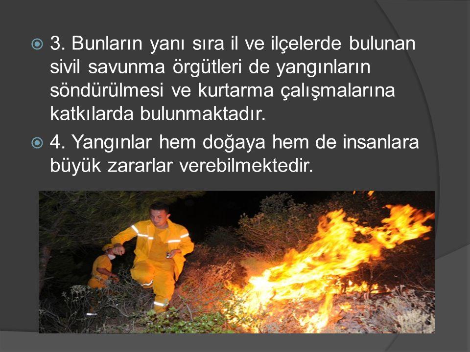  3. Bunların yanı sıra il ve ilçelerde bulunan sivil savunma örgütleri de yangınların söndürülmesi ve kurtarma çalışmalarına katkılarda bulunmaktadır