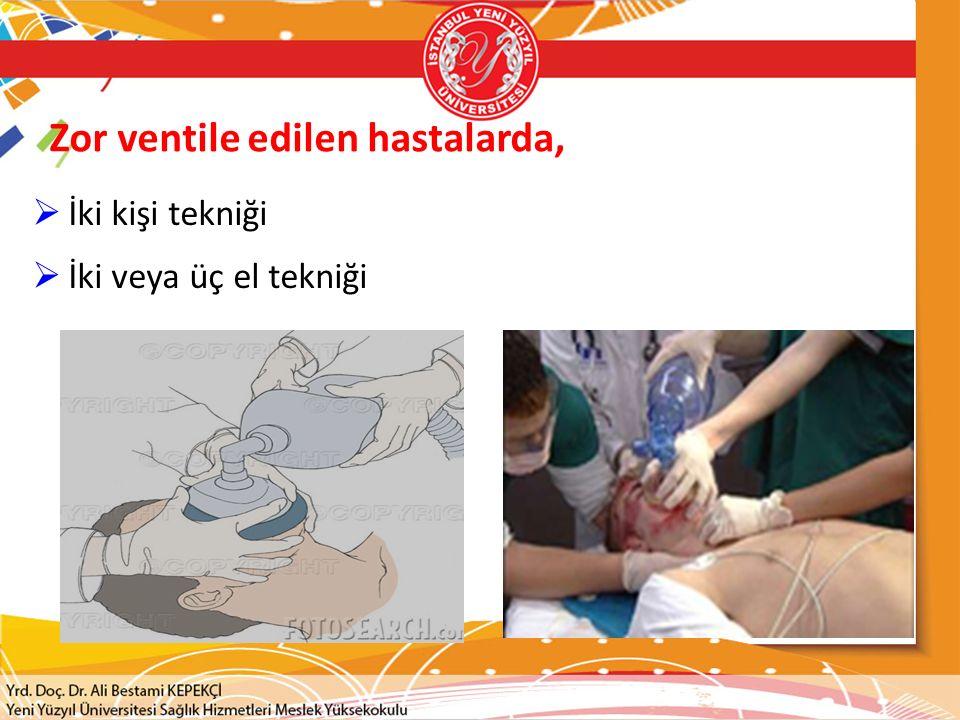Zor ventile edilen hastalarda,  İki kişi tekniği  İki veya üç el tekniği