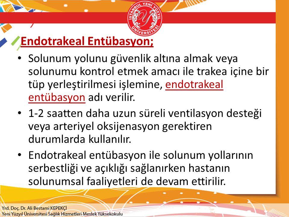 Endotrakeal Entübasyon; Solunum yolunu güvenlik altına almak veya solunumu kontrol etmek amacı ile trakea içine bir tüp yerleştirilmesi işlemine, endo