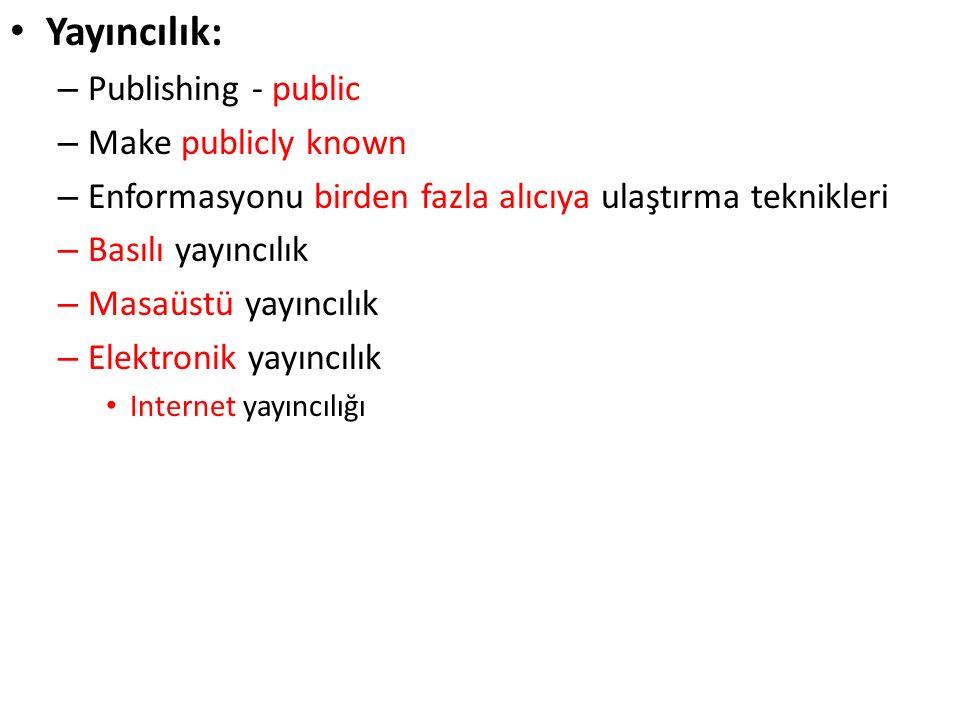 Yayıncılık: – Publishing - public – Make publicly known – Enformasyonu birden fazla alıcıya ulaştırma teknikleri – Basılı yayıncılık – Masaüstü yayınc