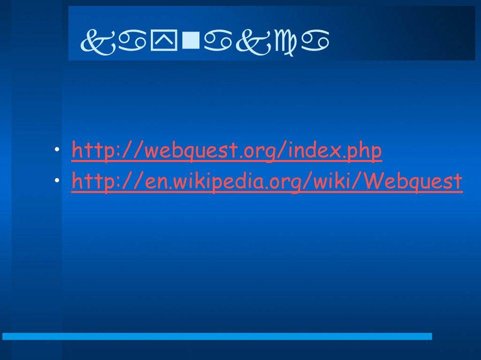kaynakca http://webquest.org/index.php http://en.wikipedia.org/wiki/Webquest
