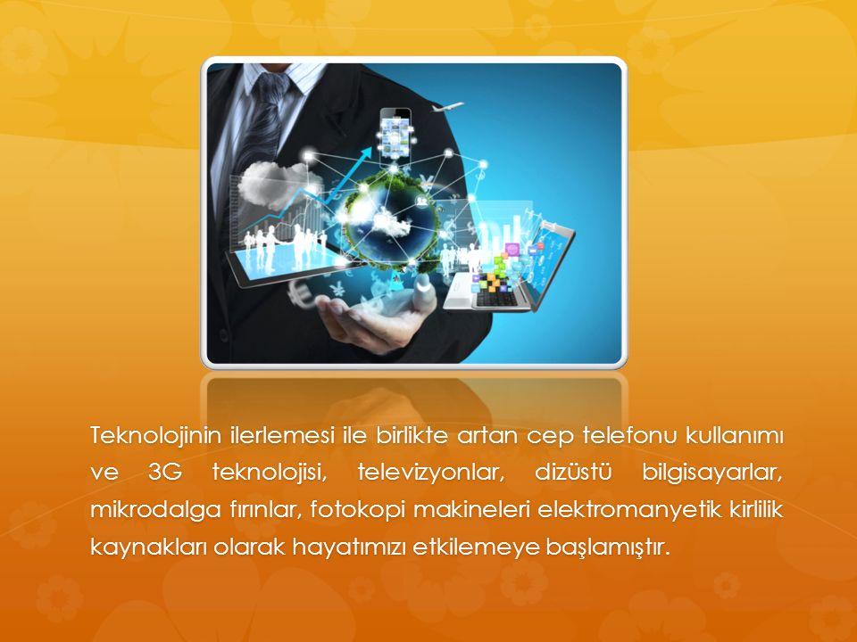 Teknolojinin ilerlemesi ile birlikte artan cep telefonu kullanımı ve 3G teknolojisi, televizyonlar, dizüstü bilgisayarlar, mikrodalga fırınlar, fotokopi makineleri elektromanyetik kirlilik kaynakları olarak hayatımızı etkilemeye başlamıştır.