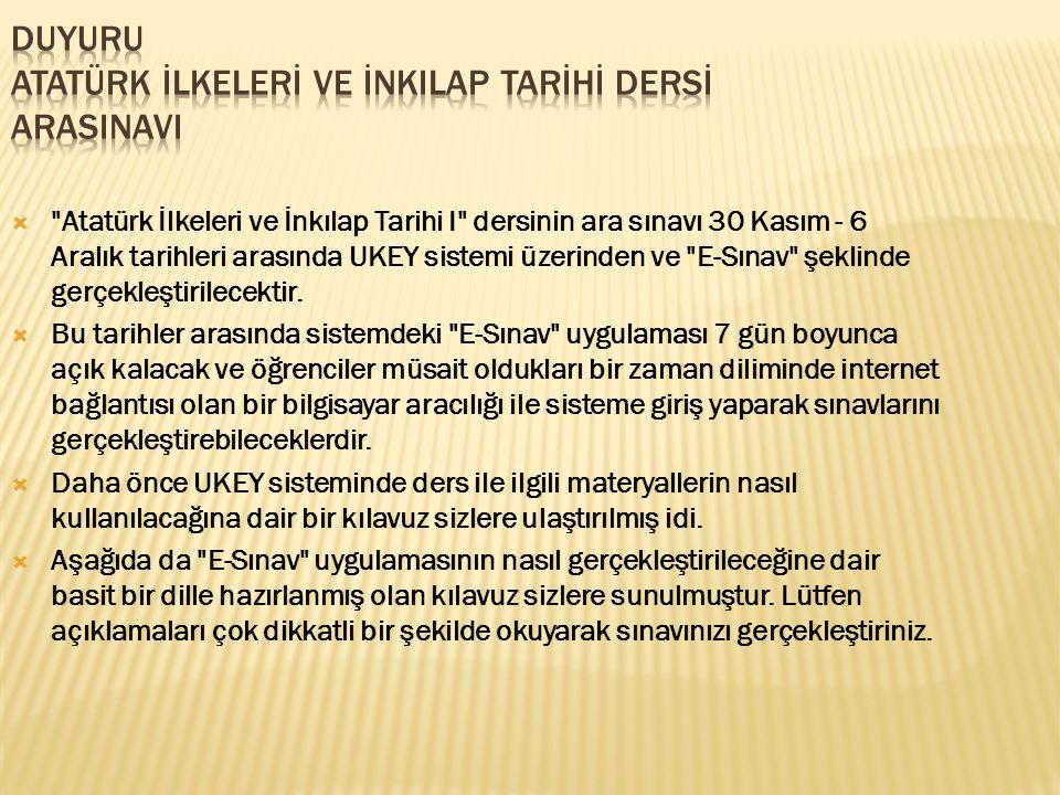  Atatürk İlkeleri ve İnkılap Tarihi I dersinin ara sınavı 30 Kasım - 6 Aralık tarihleri arasında UKEY sistemi üzerinden ve E-Sınav şeklinde gerçekleştirilecektir.