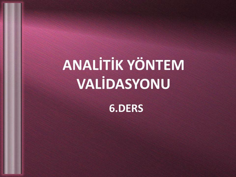 ANALİTİK YÖNTEM VALİDASYONU 6.DERS