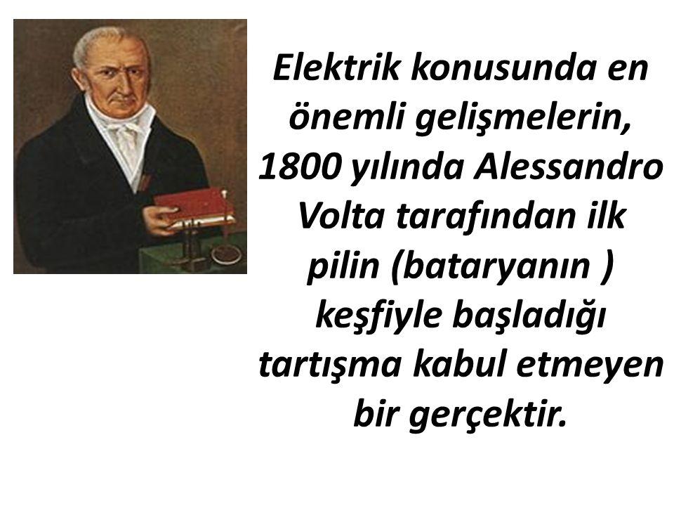 Elektrik konusunda en önemli gelişmelerin, 1800 yılında Alessandro Volta tarafından ilk pilin (bataryanın ) keşfiyle başladığı tartışma kabul etmeyen