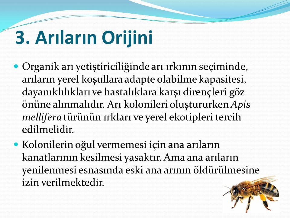 4.Arı Kolonilerinin Bulunduğu Bölge Organik arı yetiştiriciliği yapılacak alan, asgari uçuş yarıçapı 3 km olmak koşuluyla 1 yıl önceden kontrol altına alınır.