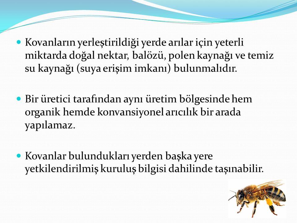 Kovanların yerleştirildiği yerde arılar için yeterli miktarda doğal nektar, balözü, polen kaynağı ve temiz su kaynağı (suya erişim imkanı) bulunmalıdır.