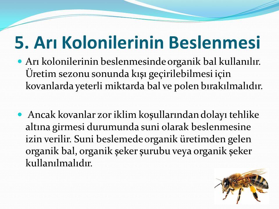 5.Arı Kolonilerinin Beslenmesi Arı kolonilerinin beslenmesinde organik bal kullanılır.