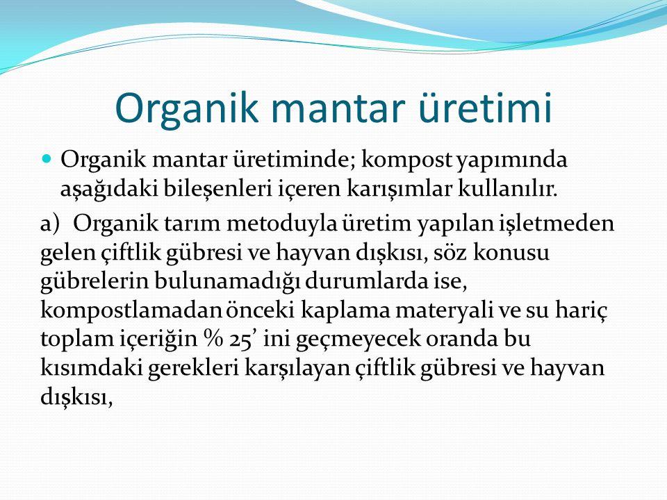 Organik mantar üretimi Organik mantar üretiminde; kompost yapımında aşağıdaki bileşenleri içeren karışımlar kullanılır.