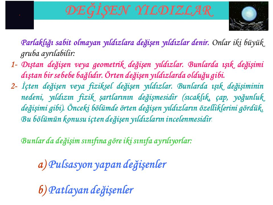DEĞİŞEN YILDIZLAR A type of pulsating variable that shows small, regular light variations, with an amplitude of 0.003 to 0.9 magnitude and a period of 0.25 to 5 hours.