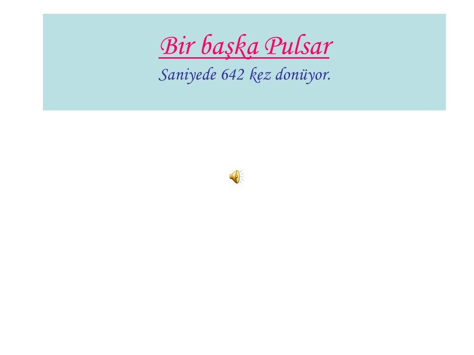 Bir başka Pulsar Saniyede 642 kez donüyor.
