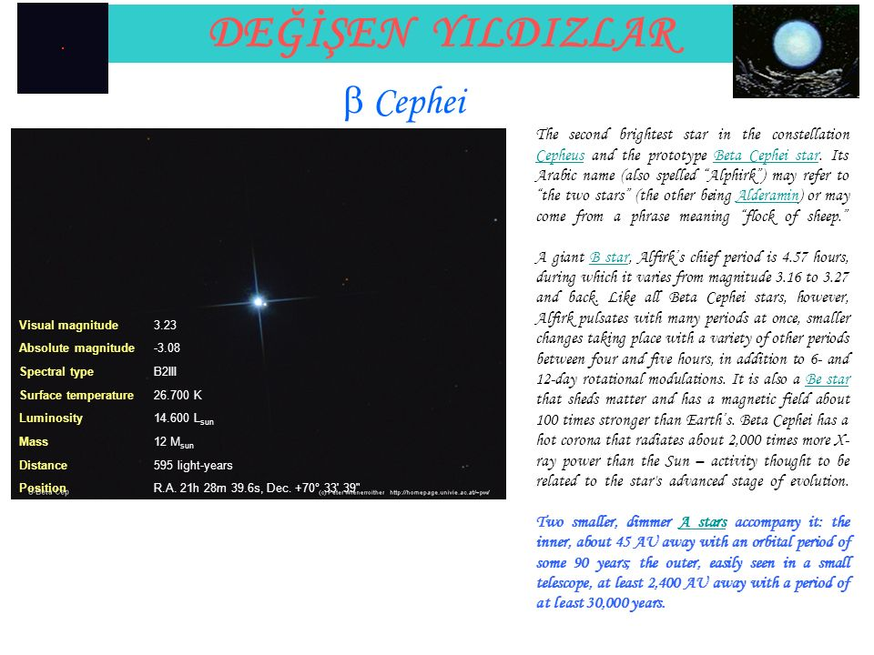 "DEĞİŞEN YILDIZLAR The second brightest star in the constellation Cepheus and the prototype Beta Cephei star. Its Arabic name (also spelled ""Alphirk"")"