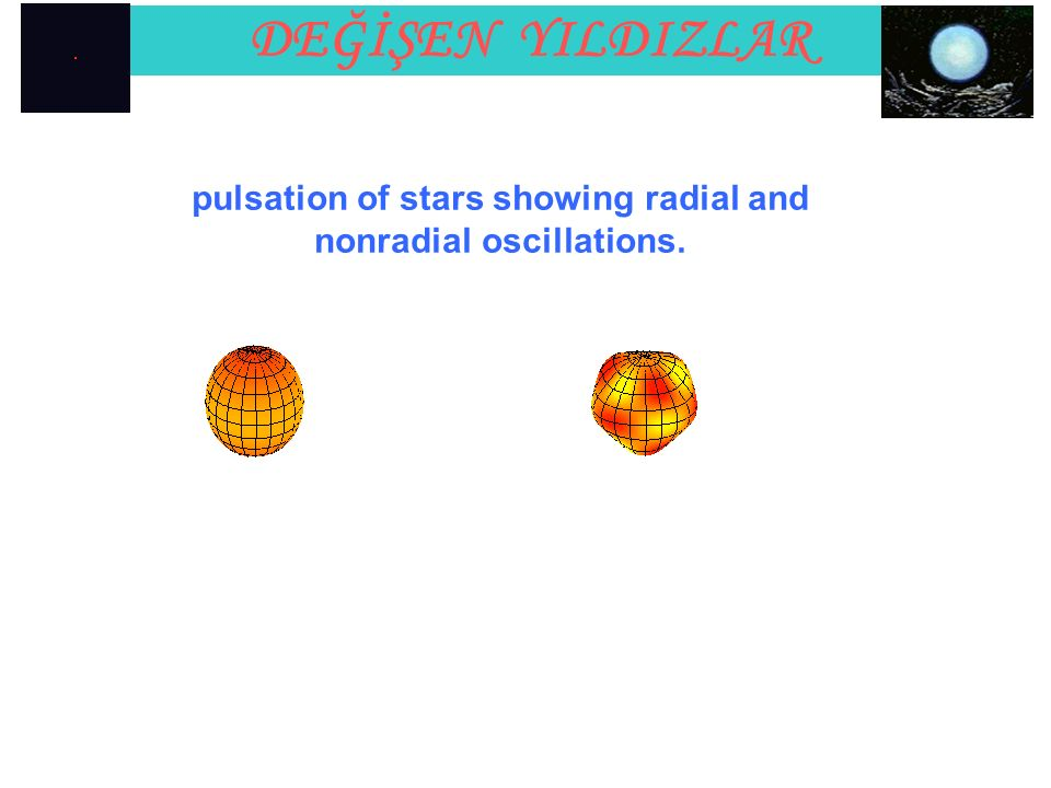 DEĞİŞEN YILDIZLAR pulsation of stars showing radial and nonradial oscillations.