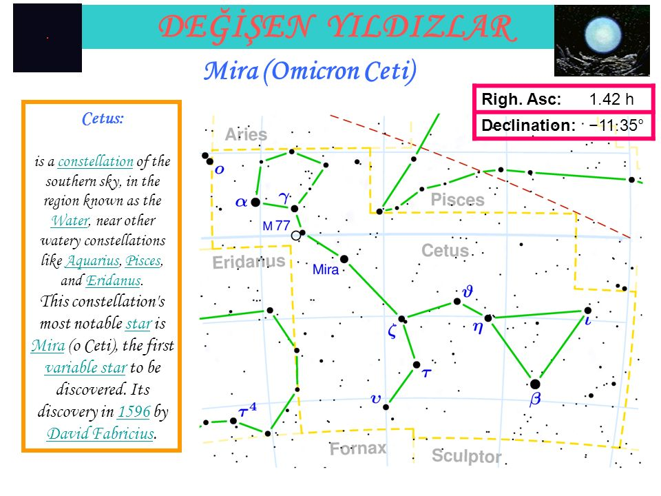 DEĞİŞEN YILDIZLAR Mira (Omicron Ceti) Cetus: is a constellation of the southern sky, in the region known as the Water, near other watery constellation