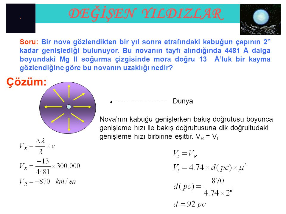 """Soru: Bir nova gözlendikten bir yıl sonra etrafındaki kabuğun çapının 2"""" kadar genişlediği bulunuyor. Bu novanın tayfı alındığında 4481 Å dalga boyund"""