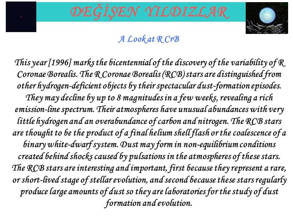 DEĞİŞEN YILDIZLAR A Look at R CrB This year [1996] marks the bicentennial of the discovery of the variability of R Coronae Borealis.