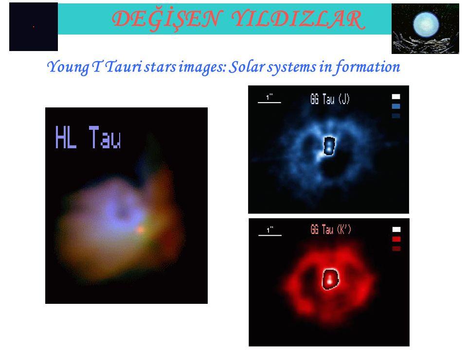 DEĞİŞEN YILDIZLAR Young T Tauri stars images: Solar systems in formation