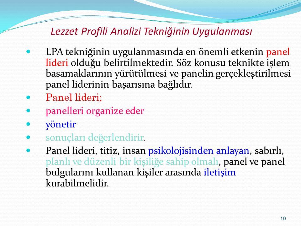 10 Lezzet Profili Analizi Tekniğinin Uygulanması LPA tekniğinin uygulanmasında en önemli etkenin panel lideri olduğu belirtilmektedir. Söz konusu tekn