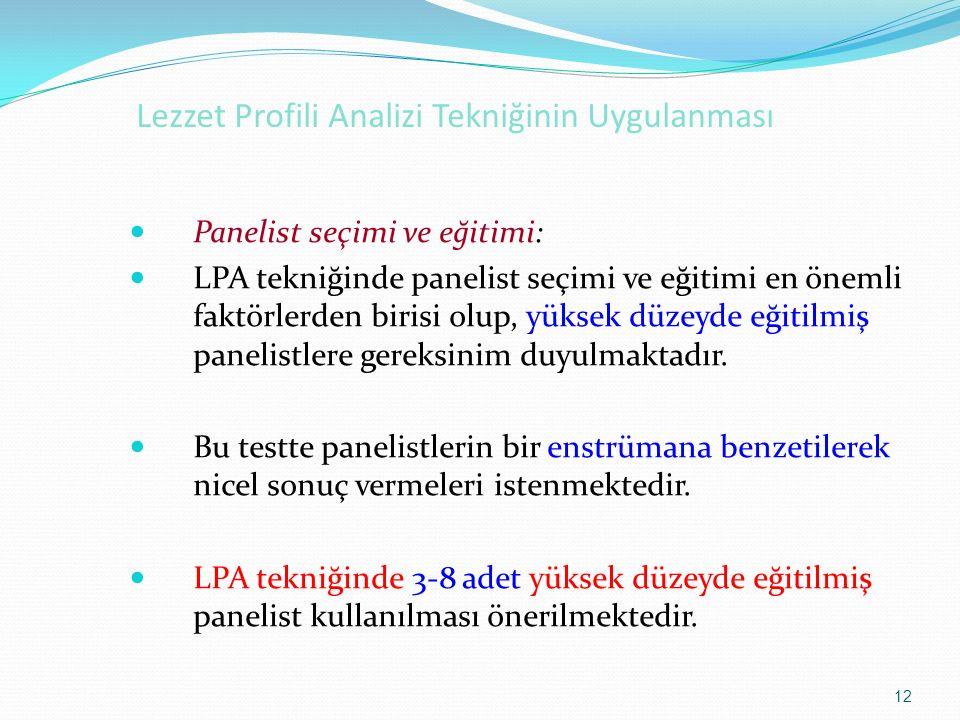 12 Lezzet Profili Analizi Tekniğinin Uygulanması Panelist seçimi ve eğitimi: LPA tekniğinde panelist seçimi ve eğitimi en önemli faktörlerden birisi o