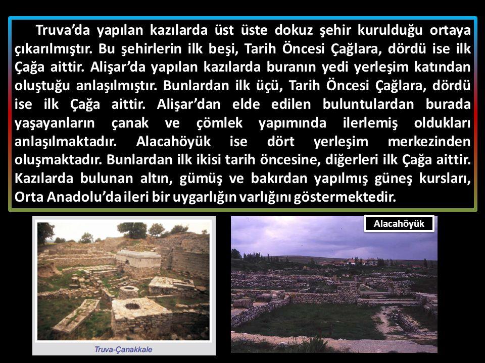 Truva'da yapılan kazılarda üst üste dokuz şehir kurulduğu ortaya çıkarılmıştır. Bu şehirlerin ilk beşi, Tarih Öncesi Çağlara, dördü ise ilk Çağa aitti