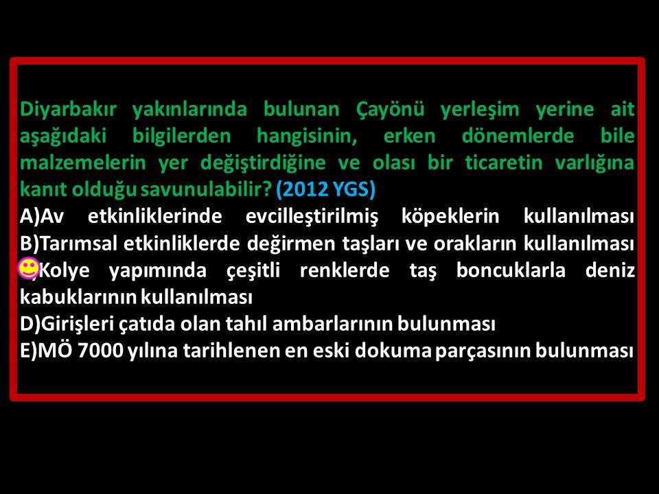 Diyarbakır yakınlarında bulunan Çayönü yerleşim yerine ait aşağıdaki bilgilerden hangisinin, erken dönemlerde bile malzemelerin yer değiştirdiğine ve