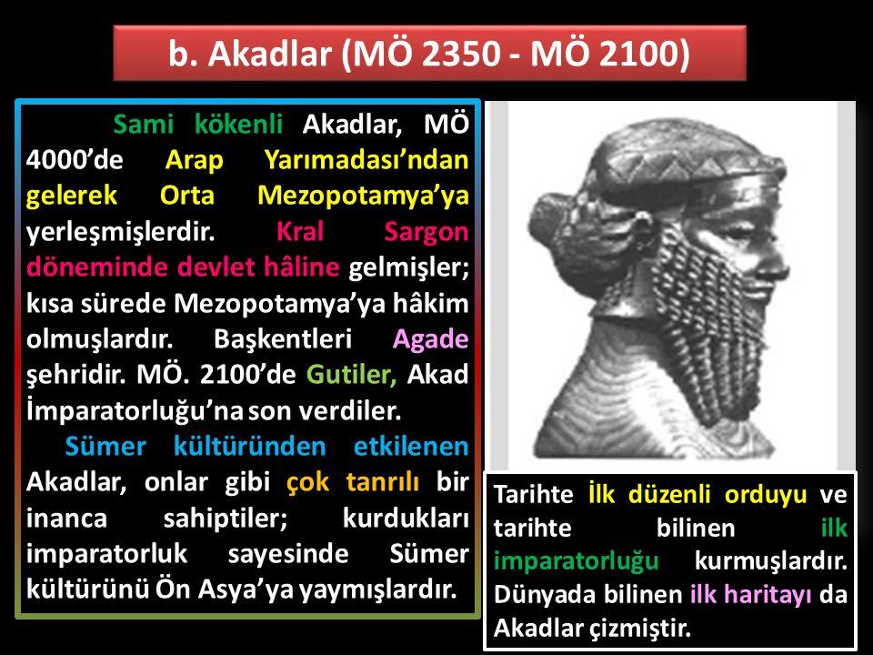Sami kökenli Akadlar, MÖ 4000'de Arap Yarımadası'ndan gelerek Orta Mezopotamya'ya yerleşmişlerdir. Kral Sargon döneminde devlet hâline gelmişler; kısa