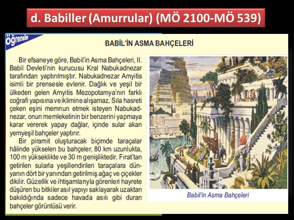 d. Babiller (Amurrular) (MÖ 2100-MÖ 539) Samilerin bir kolu olan Amurrular tarafından kurulmuştur. Başkenti Babil'dir. I.Babil Devleti'nin Hititler ta