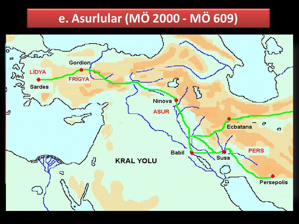 e. Asurlular (MÖ 2000 - MÖ 609) Asya kökenli kavimlerle Arabistan kökenli Samilerin karışımından oluşan Asurlular, Yukarı Mezopotamya'da yaşamışlardır