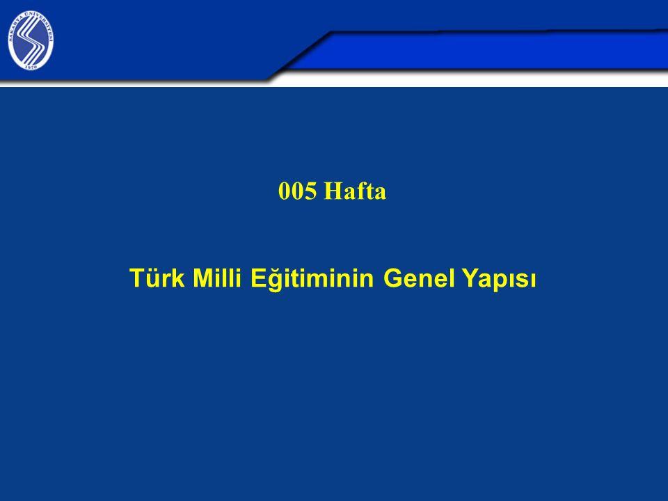 005 Hafta Türk Milli Eğitiminin Genel Yapısı