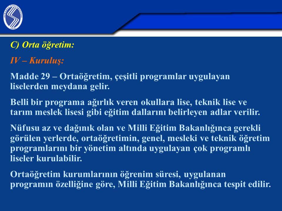 C) Orta öğretim: IV – Kuruluş: Madde 29 – Ortaöğretim, çeşitli programlar uygulayan liselerden meydana gelir.
