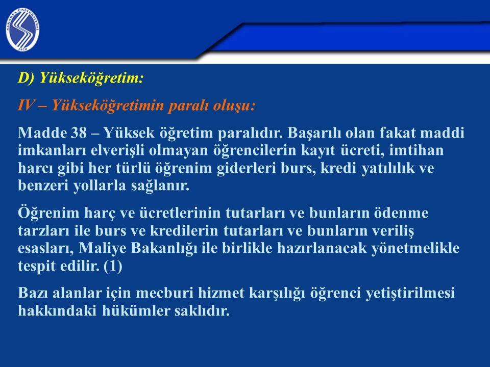 D) Yükseköğretim: IV – Yükseköğretimin paralı oluşu: Madde 38 – Yüksek öğretim paralıdır.
